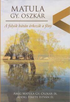Matula Gy. Oszkár - A folyók hátán érkezik a fény [antikvár]