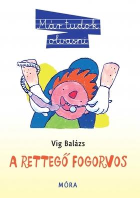 Vig Balázs - A rettegő fogorvos - Már tudok olvasni!