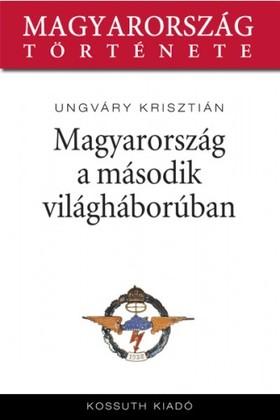 UNGVÁRY KRISZTIÁN - Magyarország a második világháborúban [eKönyv: epub, mobi]