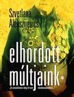 Alekszijevics, Szvetlana - Elhordott múltjaink