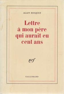 Bosquet, Alain - Lettre a mon pere qui aurait eu cent ans [antikvár]