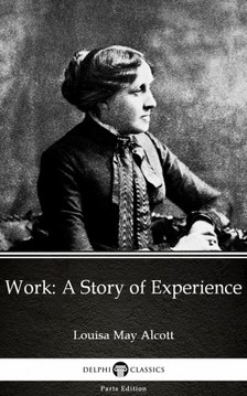 Louisa May Alcott - Work: A Story of Experience by Louisa May Alcott (Illustrated) [eKönyv: epub, mobi]