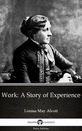 Louisa May Alcott - Work: A Story of Experience by Louisa May Alcott (Illustrated) [eKönyv: epub, mobi]