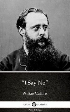 Wilkie Collins - I Say No by Wilkie Collins - Delphi Classics (Illustrated) [eKönyv: epub, mobi]