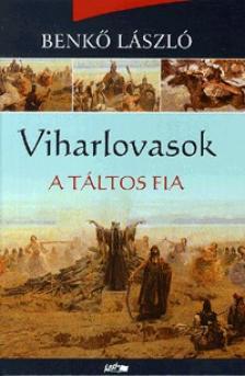 Benkő László - Viharlovasok I. - A táltos fia