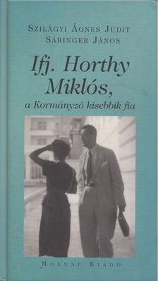 SZILÁGYI ÁGNES JUDIT-SÁRINGER JÁNOS - Ifj. Horthy Miklós, a Kormányzó kisebbik fia [antikvár]