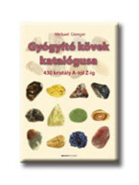 GIENGER MICHAEL - Gyógyító kövek katalógusa - 430 kristály A-tól Z-ig