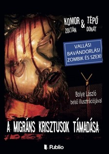 Donát Komor Zoltán & Tépő - A migráns Krisztusok támadása [eKönyv: epub, mobi]