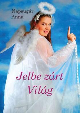 Napsugár Anna - Jelbe zárt világ