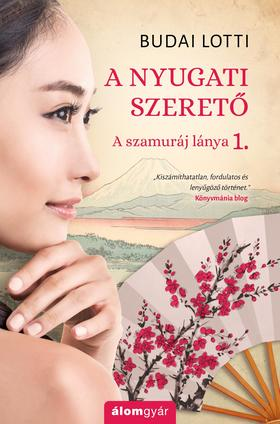 Budai Lotti - A nyugati szerető - A szamuráj lánya 1 [nyári akció]
