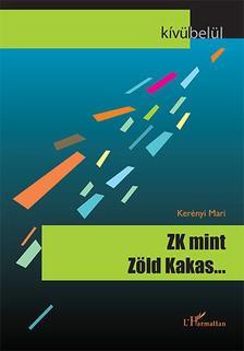 Kerényi Mari - ZK, mint Zöld Kakas