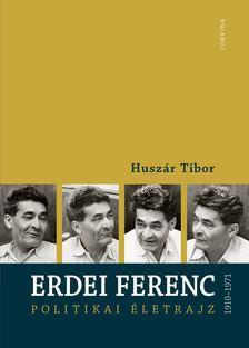 Huszár Tibor - Erdei Ferenc 1910-1971 [antikvár]