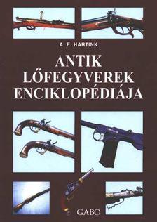 A. E. Hartink - Antik lőfegyverek enciklopédiája [antikvár]