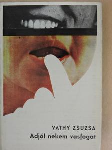 Vathy Zsuzsa - Adjál nekem vasfogat [antikvár]
