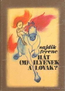 Sajdik Ferenc - Hát (m)ilyenek a lovak? [antikvár]