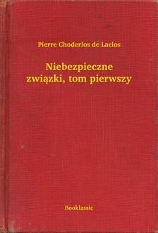 Choderlos De Laclos - Niebezpieczne zwi±zki, tom pierwszy [eKönyv: epub, mobi]