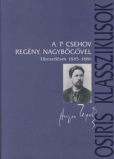 CSEHOV, A.P. - Regény, nagybőgővel - Elbeszélések 1885-1886