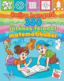 Lengyel Orsolya - Sulira hangoló - 350 játékos feladat matematikából