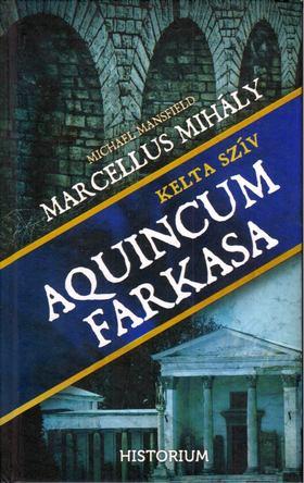 Marcellus Mihály - Aquincum farkasa - Kelta szív [antikvár]
