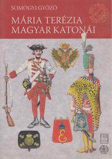 Somogyi Győző - Mária Terézia magyar katonái [antikvár]