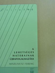 Miszlivetz Ferenc - A lehetséges határainak újrafogalmazása [antikvár]