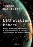 Yvonne Hofstetter - Láthatatlan háború - avagy miképpen fenyegeti a digitalizáció a világ biztonságát és stabilitását [eKönyv: epub, mobi]