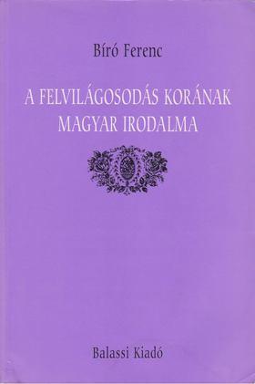 Bíró Ferenc - A felvilágosodás korának magyar irodalma [antikvár]