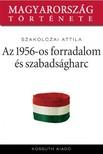 Szakolczai Attila - Az 1956-os forradalom és szabadságharc  [eKönyv: epub, mobi]