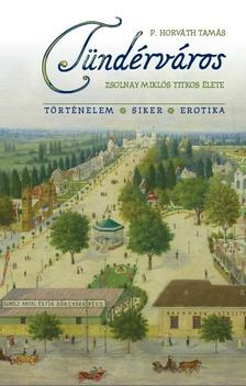 P. Horváth Tamás - Tündérváros - Zsolnay Miklós titkos élete