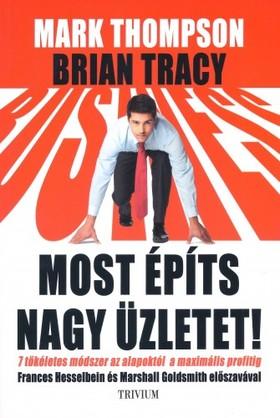 Mark Thompson - Brian Tracy - Most építs nagy üzletet! [eKönyv: epub, mobi]