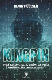 Kevin Poulsen - Kingpin - avagy hogyan vette át az uralmat egy hacker a milliárddolláros cyberalvilág felett