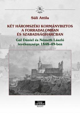 Süli Attila - KÉT HÁROMSZÉKI KORMÁNYBIZTOS A FORRADALOMBAN ÉS SZABADSÁGHARCBAN Gál Dániel és Németh László tevékenysége 1848-49-ben