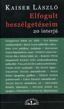 Kaiser László - ELFOGULT BESZÉLGETÉSEIM - 20 INTERJÚ