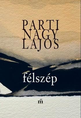Parti Nagy Lajos - Félszép [eKönyv: epub, mobi]