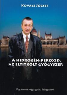 Kovács József - Hidrogén-peroxid, az eltitkolt gyógyszer