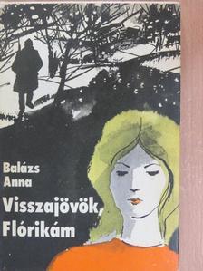 Balázs Anna - Visszajövök, Flórikám [antikvár]