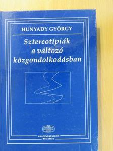 Hunyady György - Sztereotípiák a változó közgondolkodásban [antikvár]
