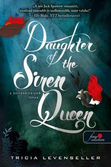Tricia Levenseller - Daughter of the Siren Queen - A szirénkirálynő lánya (A kalózkirály lánya 2.)