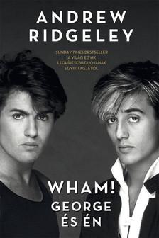 Andrew Ridgeley - Wham! George és én