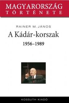 Rainer M. János - A Kádár-korszak 1956-1989 [eKönyv: epub, mobi]
