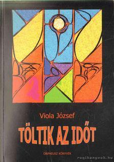Viola József - Töltik az időt [antikvár]