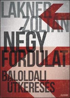 Lakner Zoltán - Négy fordulat [eKönyv: epub, mobi]