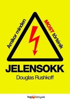 Douglas Rushkoff - Jelensokk - Amikor minden most történik [eKönyv: epub, mobi]