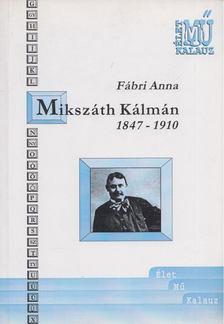 FÁBRI ANNA - Mikszáth Kálmán 1847-1910 [antikvár]