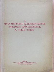 Apró Antal - A Magyar Szabad Szakszervezetek Országos Szövetségének X. teljes ülése [antikvár]