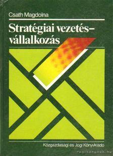 Csáth Magdolna - Stratégiai vezetés - vállalkozás [antikvár]