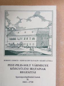 Borosy András - Pest-Pilis-Solt vármegye közgyűlési iratainak regesztái - Igazságszolgáltatási iratok II. [antikvár]