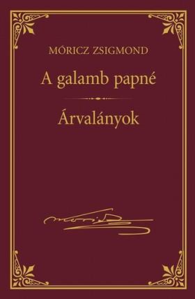 MÓRICZ ZSIGMOND - A galamb papné; Árvalányok [eKönyv: epub, mobi]