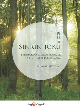 Mijazaki Josifumi - Sinrin-joku, erdőfürdő, a japán módszer a testi-lelki egészséghez