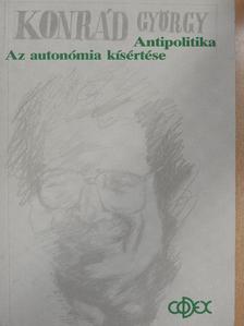Konrád György - Az autonómia kísértése/Antipolitika [antikvár]